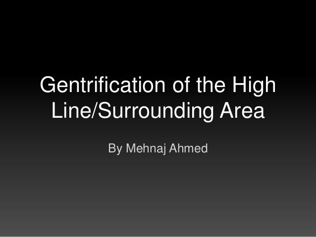 Gentrification of the High Line/Surrounding Area       By Mehnaj Ahmed