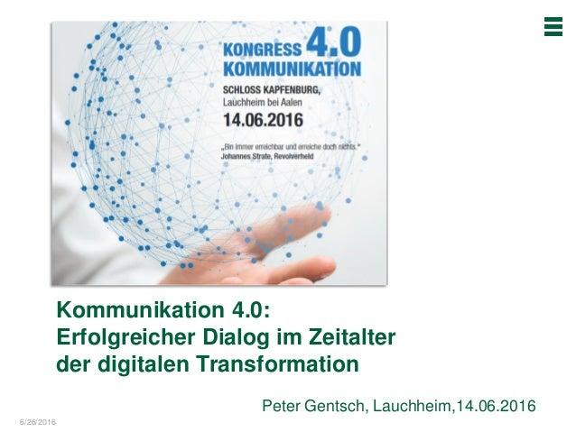 6/26/2016 Peter Gentsch, Lauchheim,14.06.2016 Kommunikation 4.0: Erfolgreicher Dialog im Zeitalter der digitalen Transform...