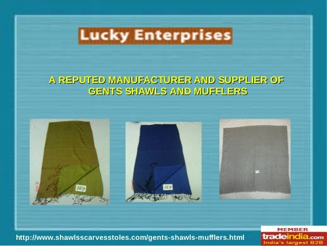 http://www.shawlsscarvesstoles.com/gents-shawls-mufflers.html A REPUTED MANUFACTURER AND SUPPLIER OFA REPUTED MANUFACTURER...
