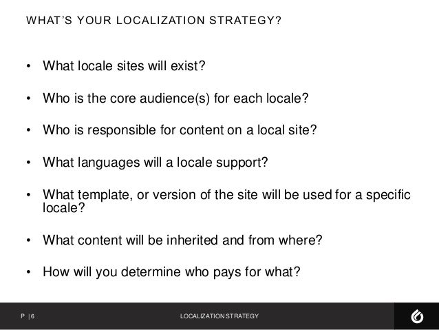 definition localization strategy If organisations put in place a localisation strategy that identifies the cultural differences of target markets, they can boost brand value and even save money.