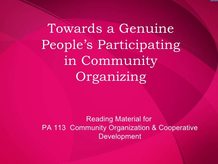Towards a Genuine People's Participating in Community Organizing Reading Material for  PA 113  Community Organization & Co...