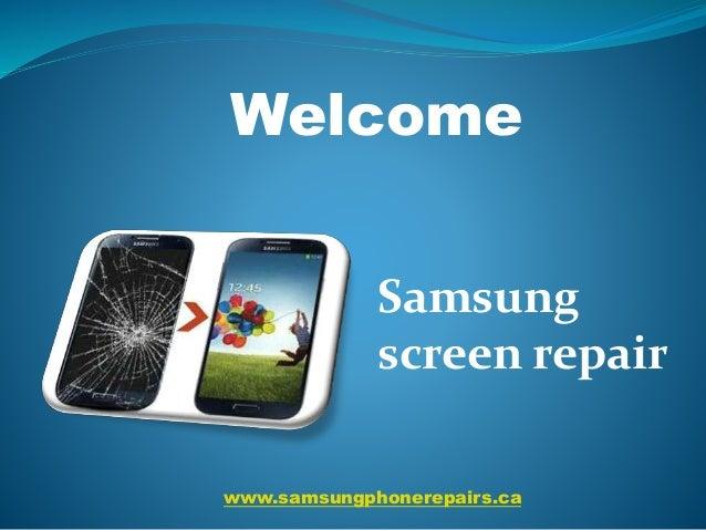 www.samsungphonerepairs.ca Welcome Samsung screen repair