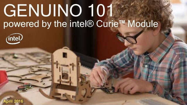 GENUINO 101 powered by the intel® Curie™ Module April 2016