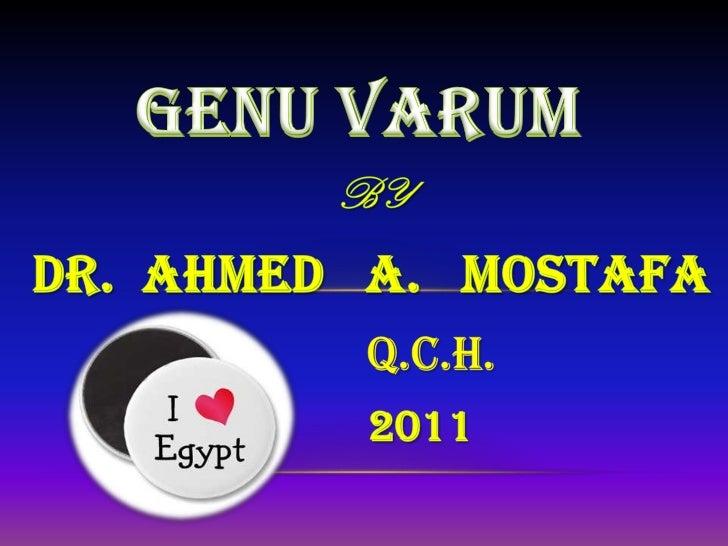 GENU VARUM<br />BY<br />DR.  AHMED   a.   Mostafa<br />          Q.C.H.<br />         2011<br />