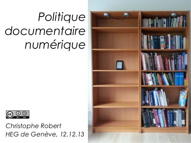 Politique documentaire numérique  Christophe Robert HEG de Genève, 12.12.13