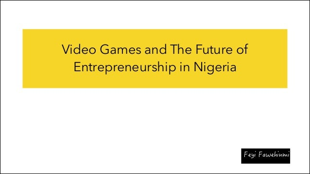 Video Games and The Future of Entrepreneurship in Nigeria
