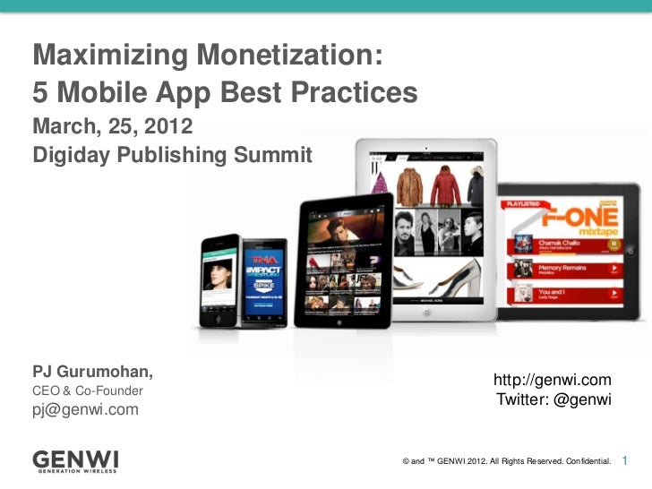 Maximizing Monetization:5 Mobile App Best PracticesMarch, 25, 2012Digiday Publishing SummitPJ Gurumohan,                  ...