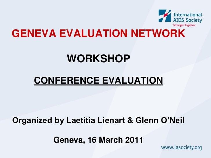 GENEVA EVALUATION NETWORK             WORKSHOP     CONFERENCE EVALUATIONOrganized by Laetitia Lienart & Glenn O'Neil      ...