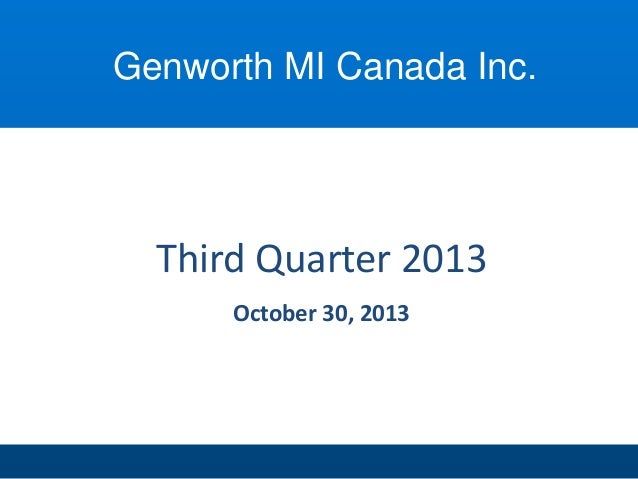 Genworth MI Canada Inc.  Third Quarter 2013 October 30, 2013