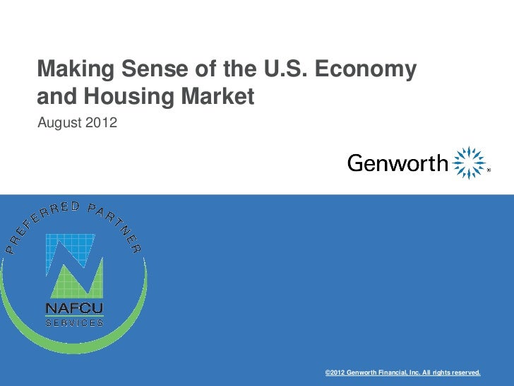 Making Sense of the U.S. Economyand Housing MarketAugust 2012‫‏‬                        ©2012 Genworth Financial, Inc. All...