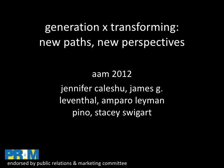generation x transforming:             new paths, new perspectives                              aam 2012                  ...