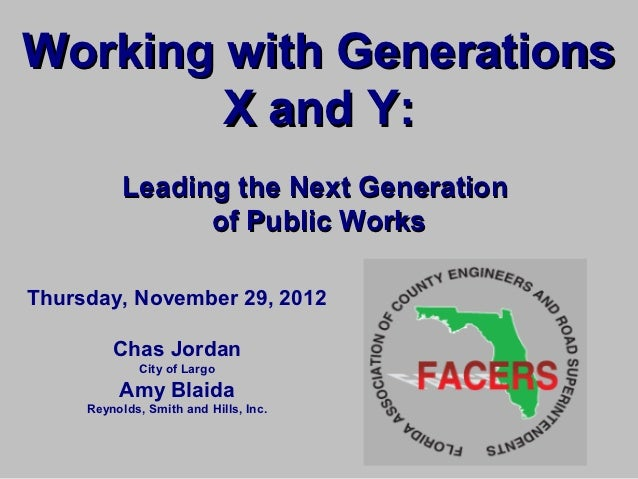 Working with Generations        X and Y:           Leading the Next Generation                 of Public WorksThursday, No...
