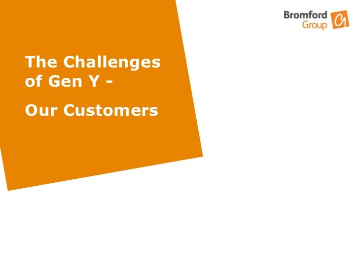 The Challenges of Gen Y -  Our Customers