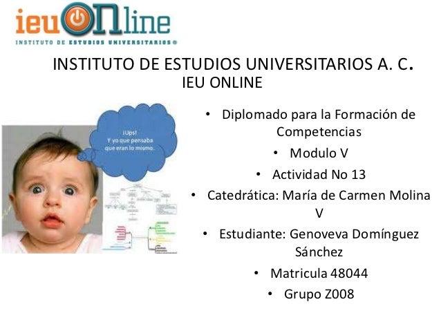 INSTITUTO DE ESTUDIOS UNIVERSITARIOS A. C.               IEU ONLINE                   • Diplomado para la Formación de    ...
