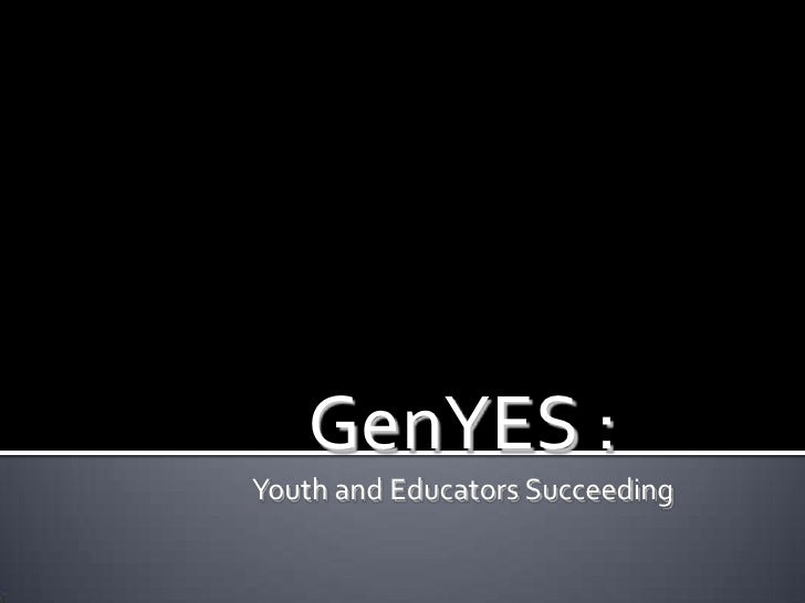 GenYES :<br />Youth and Educators Succeeding<br />