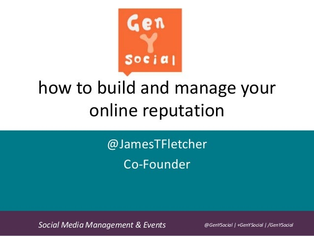 how to build and manage your online reputation @JamesTFletcher Co-Founder GenY' Tip:  Social Media Management & Events  @G...