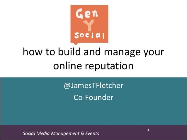how	   to	   build	   and	   manage	   your	    online	   reputation @JamesTFletcher	    Co-­‐Founder GenY'	   Tip:  Socia...