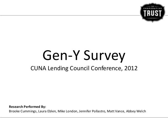 Gen-Y Survey             CUNA Lending Council Conference, 2012Research Performed By:Brooke Cummings, Laura Eblen, Mike Lon...