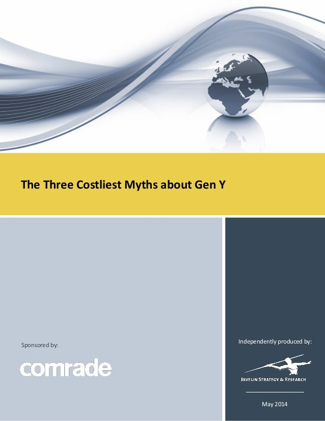 The Three Costliest Myths about Gen Y May 2014 Sponsored by: Independently produced by: