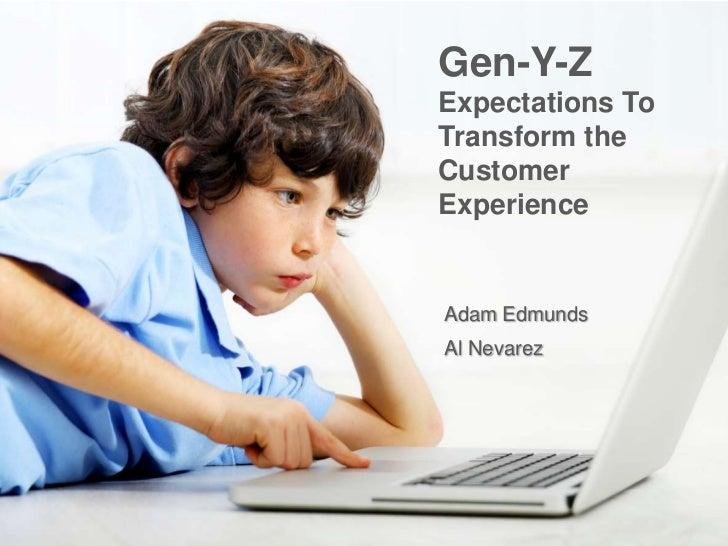 Gen-Y-ZExpectations ToTransform theCustomerExperienceAdam EdmundsAl Nevarez