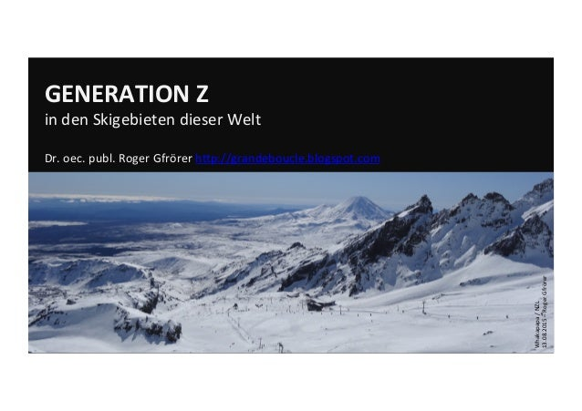GENERATION  Z     in  den  Skigebieten  dieser  Welt      Dr.  oec.  publ.  Roger  Gfrörer  h:...