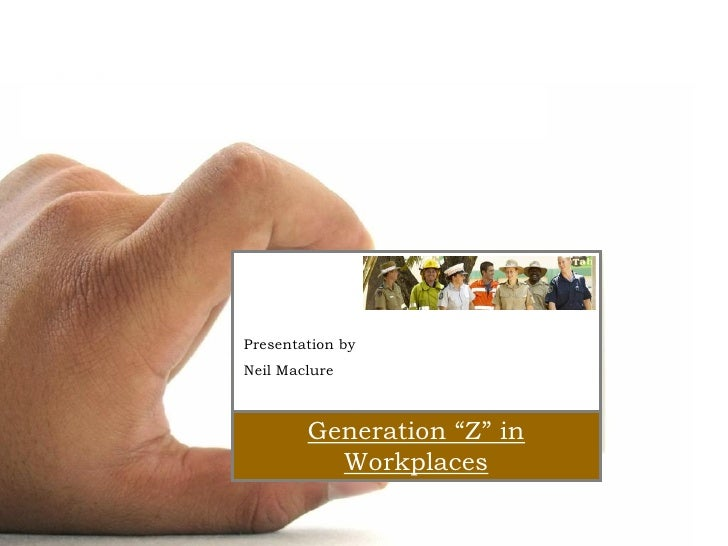 "Jhg      Presentation by      Neil Maclure              Generation ""Z"" in                Workplaces"