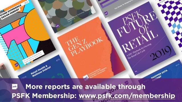 PSFK Membership: www.psfk.com/membership More reports are available through