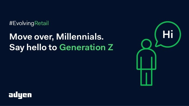 Move over, Millennials. Say hello to Generation Z #EvolvingRetail