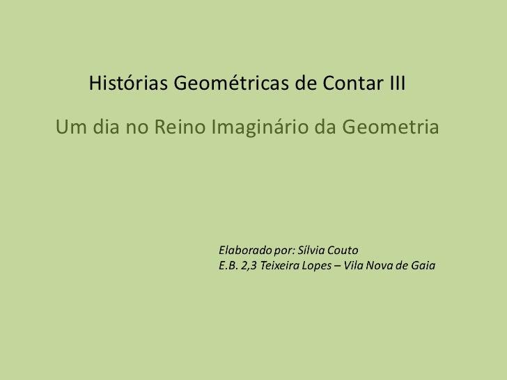 Histórias Geométricas de Contar IIIUm dia no Reino Imaginário da Geometria