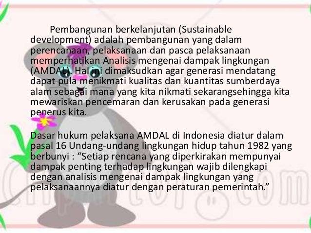 Pembangunan berkelanjutan (Sustainable development) adalah pembangunan yang dalam perencanaan, pelaksanaan dan pasca pelak...