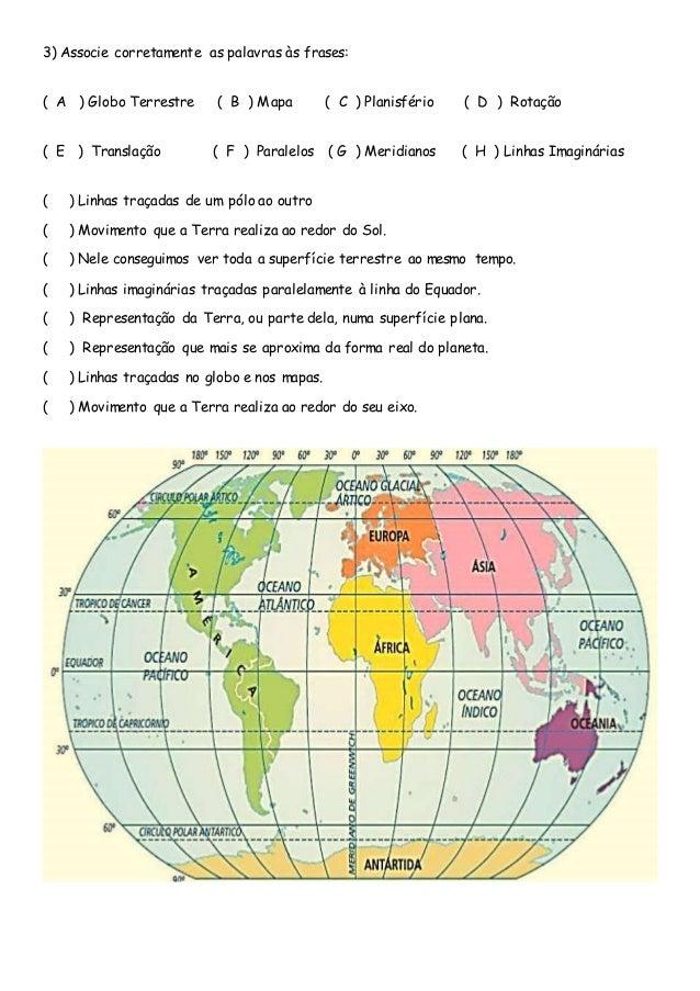 3) Associe corretamente as palavras às frases: ( A ) Globo Terrestre ( B ) Mapa ( C ) Planisfério ( D ) Rotação ( E ) Tran...