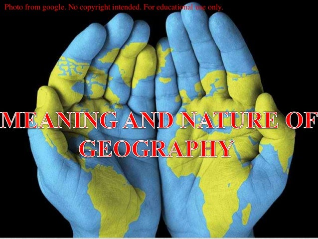 MEANING AND NATURE OF GEOGRAPHY