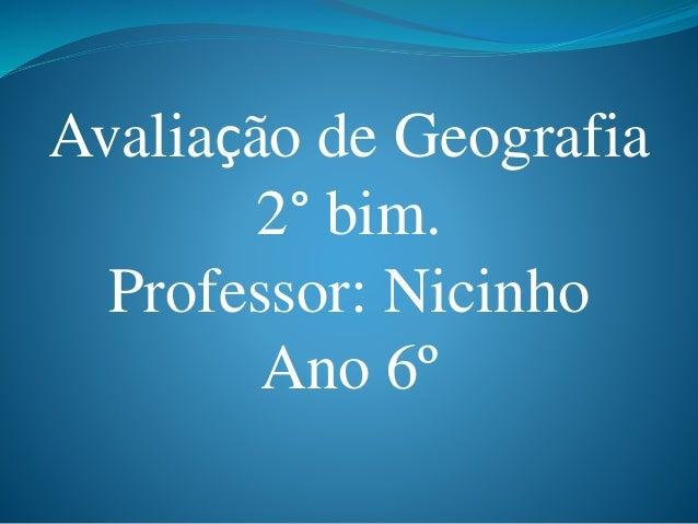Avaliação de Geografia 2° bim. Professor: Nicinho Ano 6º