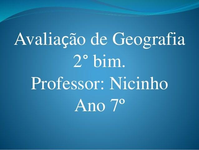 Avaliação de Geografia 2° bim. Professor: Nicinho Ano 7º