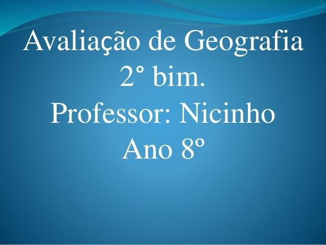 Avaliação de Geografia 2° bim. Professor: Nicinho Ano 8º