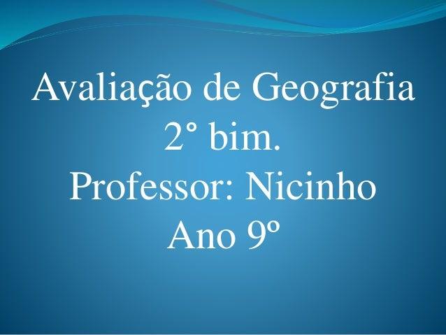 Avaliação de Geografia 2° bim. Professor: Nicinho Ano 9º