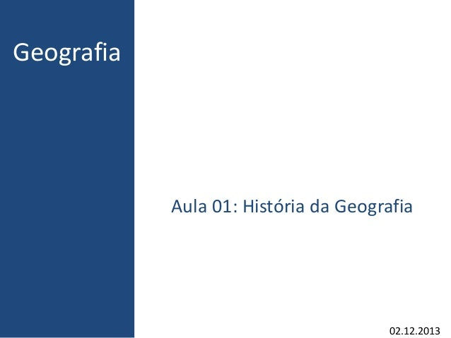Geografia  Aula 01: História da Geografia  02.12.2013