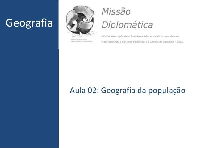 Geografia  Aula 02: Geografia da população