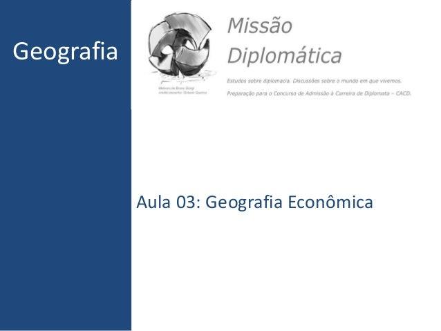Geografia  Aula 03: Geografia Econômica