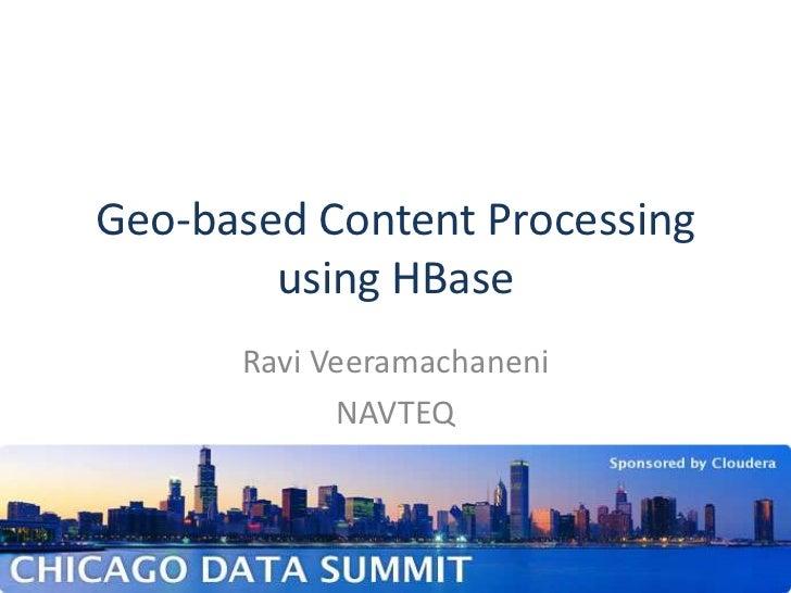 Geo-based Content Processing using HBase<br />Ravi Veeramachaneni<br />NAVTEQ<br />1<br />