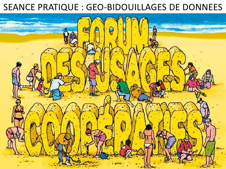 SEANCE PRATIQUE : GEO-BIDOUILLAGES DE DONNEES<br />