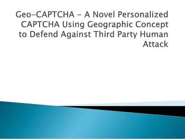  Introduction to CAPTCHA  Good CAPTCHA properties  CAPTCHA uses  Types of CAPTCHA  Advantages of existing CAPTCHA  D...