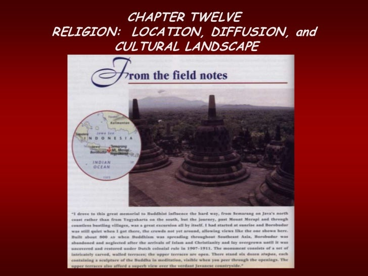 CHAPTER TWELVERELIGION: LOCATION, DIFFUSION, and        CULTURAL LANDSCAPE