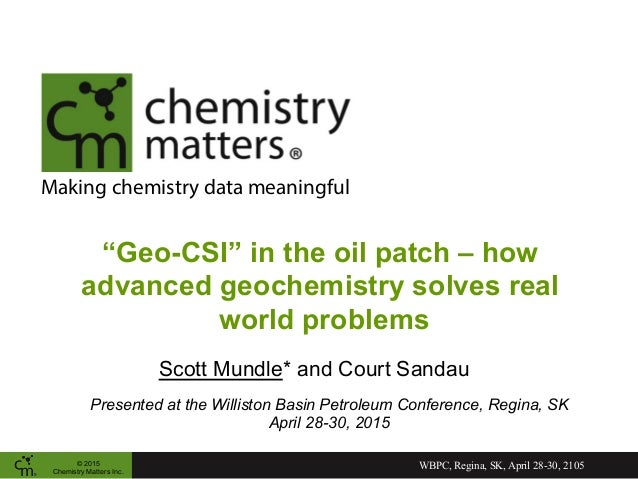 """Making chemistry data meaningful """"Geo-CSI"""" in the oil patch – how advanced geochemistry solves real world problems © 2015 ..."""