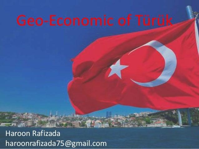 Geo-Economic of Türük Haroon Rafizada haroonrafizada75@gmail.com