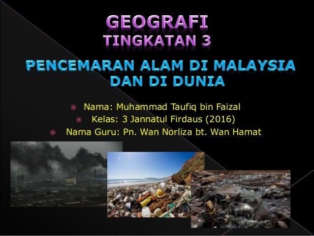  Nama: Muhammad Taufiq bin Faizal  Kelas: 3 Jannatul Firdaus (2016)  Nama Guru: Pn. Wan Norliza bt. Wan Hamat