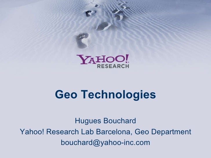 Geo Technologies Hugues Bouchard Yahoo! Research Lab Barcelona, Geo Department [email_address]