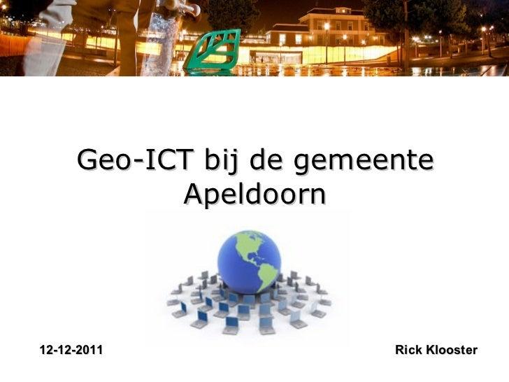 Geo-ICT bij de gemeente Apeldoorn 12-12-2011 Rick Klooster