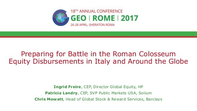 Preparing for Battle in the Roman Colosseum Equity Disbursements in Italy and Around the Globe Ingrid Freire, CEP, Directo...