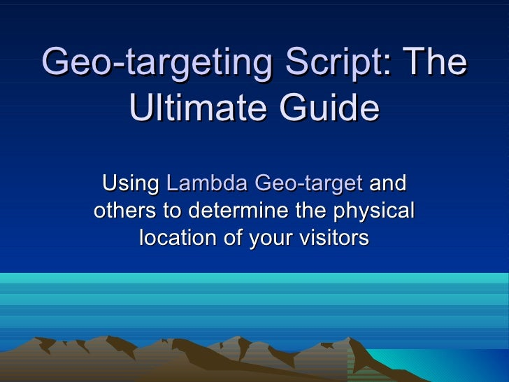 Geo-targeting Script : The Ultimate Guide Using  Lambda Geo-target  and others to determine the physical location of your ...